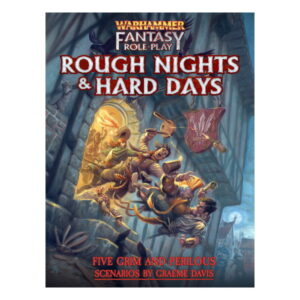 Warhammer Fantasy Roleplay: Rough Nights & Hard Days